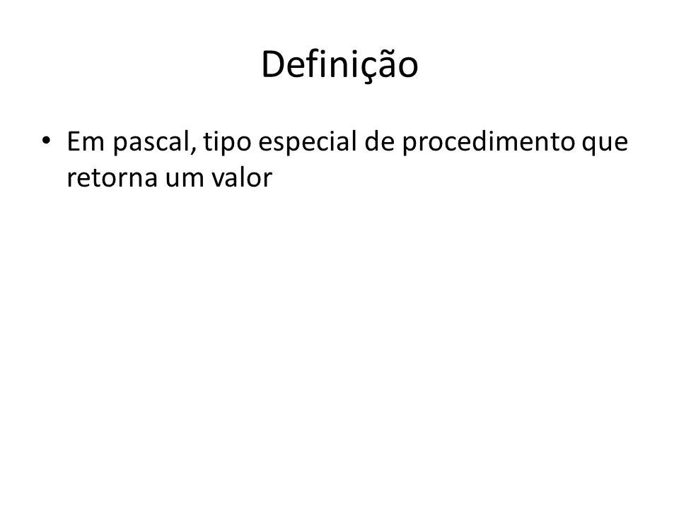 Definição Em pascal, tipo especial de procedimento que retorna um valor