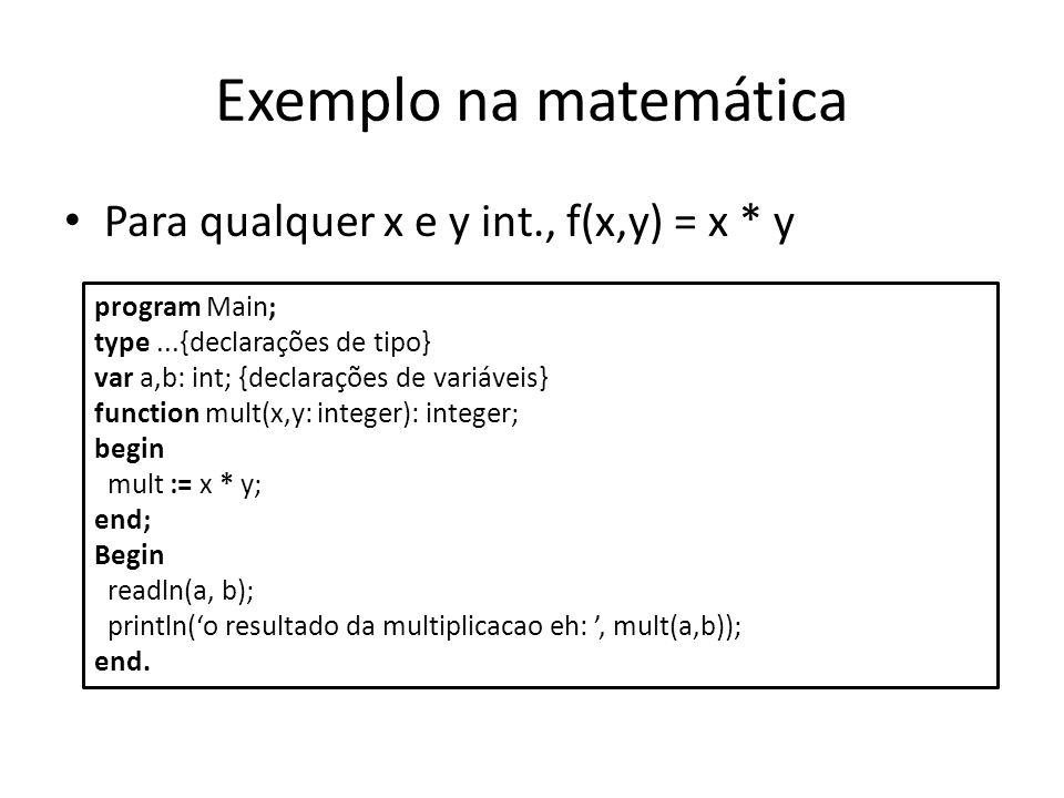 Exemplo na matemática Para qualquer x e y int., f(x,y) = x * y program Main; type...{declarações de tipo} var a,b: int; {declarações de variáveis} fun