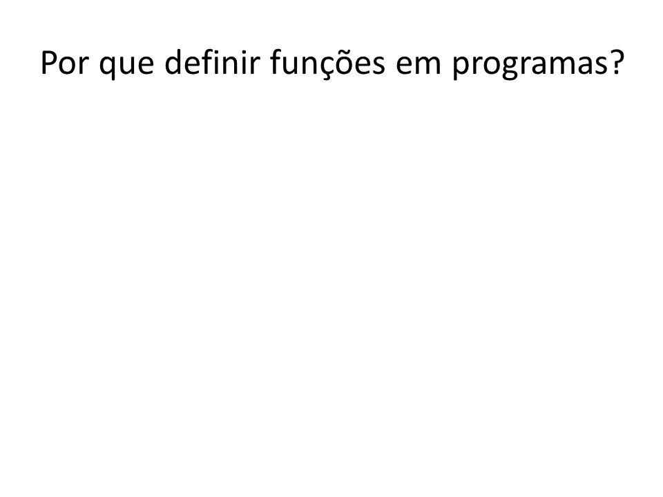 Por que definir funções em programas?