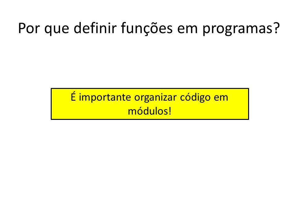 Por que definir funções em programas.