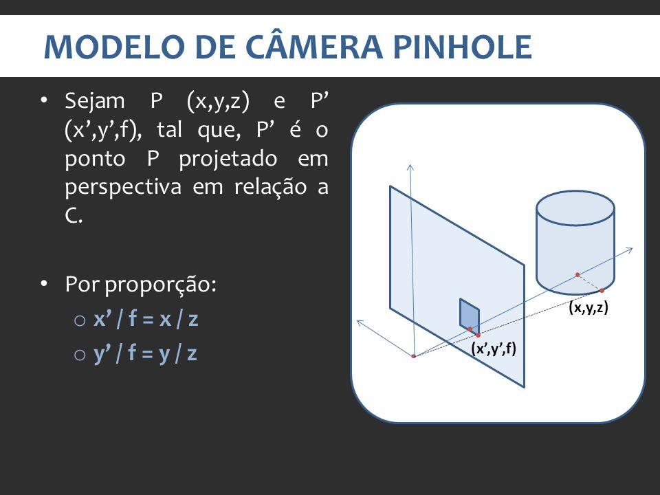MODELO DE CÂMERA PINHOLE Sejam P (x,y,z) e P (x,y,f), tal que, P é o ponto P projetado em perspectiva em relação a C.