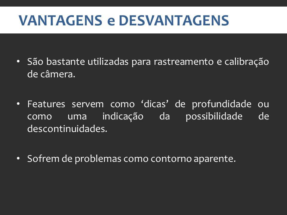 VANTAGENS e DESVANTAGENS São bastante utilizadas para rastreamento e calibração de câmera.