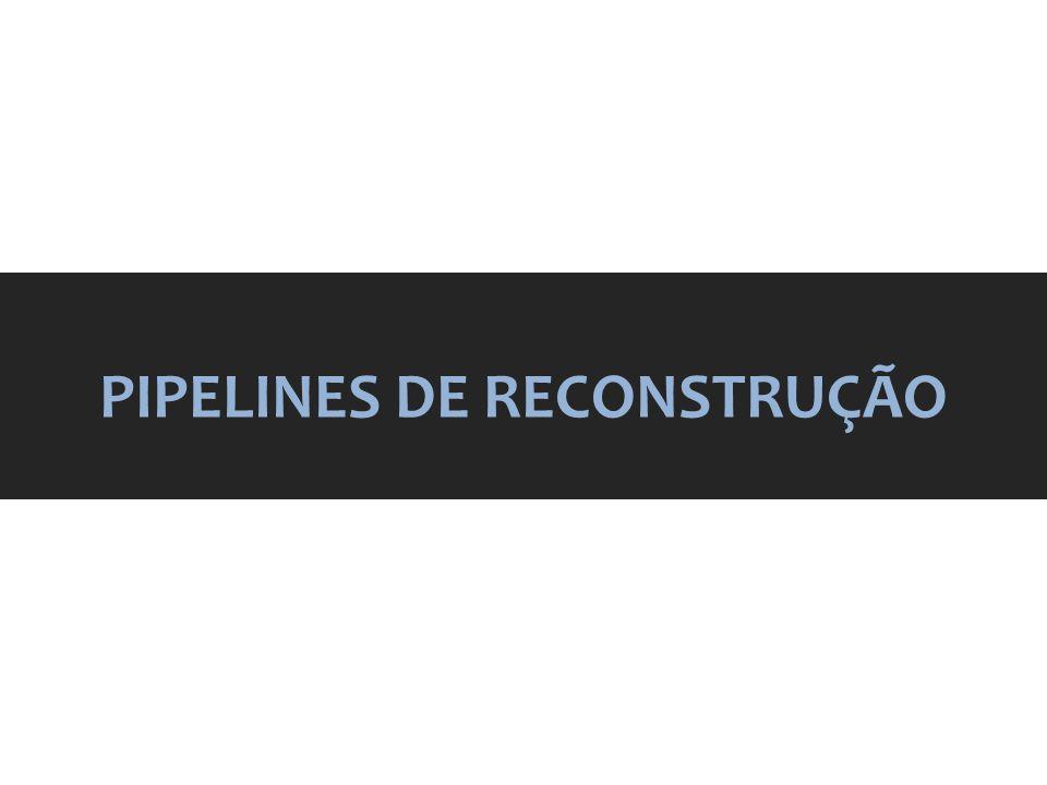 PIPELINES DE RECONSTRUÇÃO