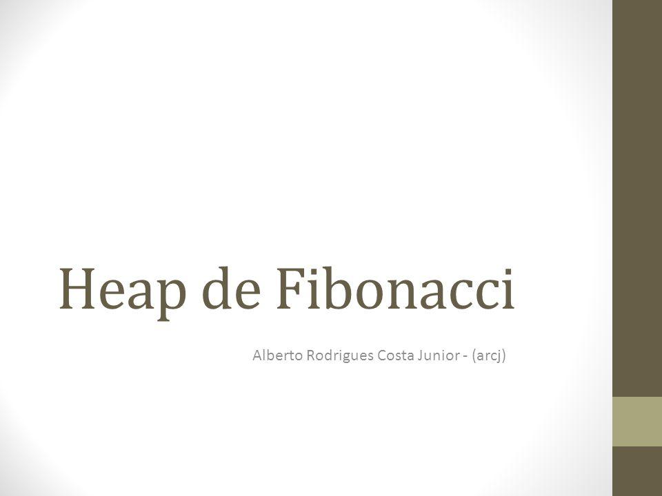 Heap de Fibonacci Alberto Rodrigues Costa Junior - (arcj)