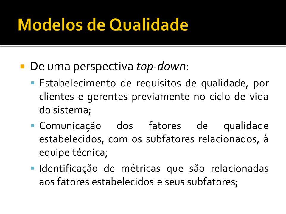 De uma perspectiva top-down: Estabelecimento de requisitos de qualidade, por clientes e gerentes previamente no ciclo de vida do sistema; Comunicação
