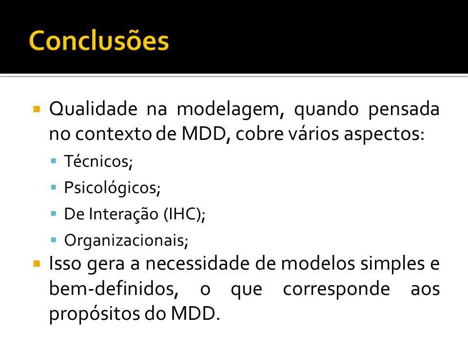 Qualidade na modelagem, quando pensada no contexto de MDD, cobre vários aspectos: Técnicos; Psicológicos; De Interação (IHC); Organizacionais; Isso gera a necessidade de modelos simples e bem-definidos, o que corresponde aos propósitos do MDD.