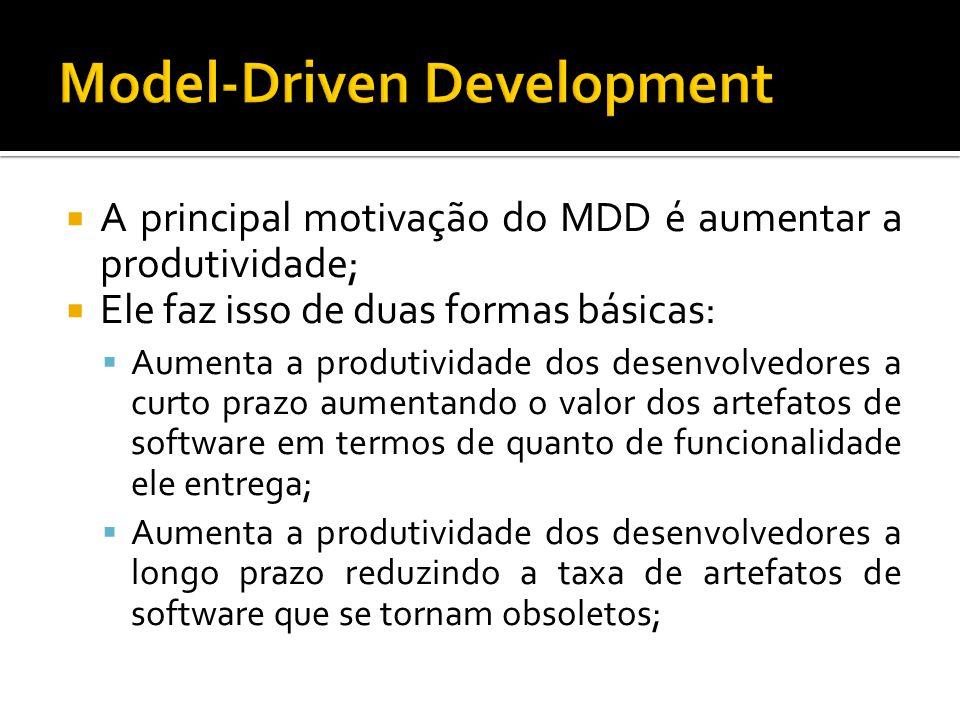 A principal motivação do MDD é aumentar a produtividade; Ele faz isso de duas formas básicas: Aumenta a produtividade dos desenvolvedores a curto praz