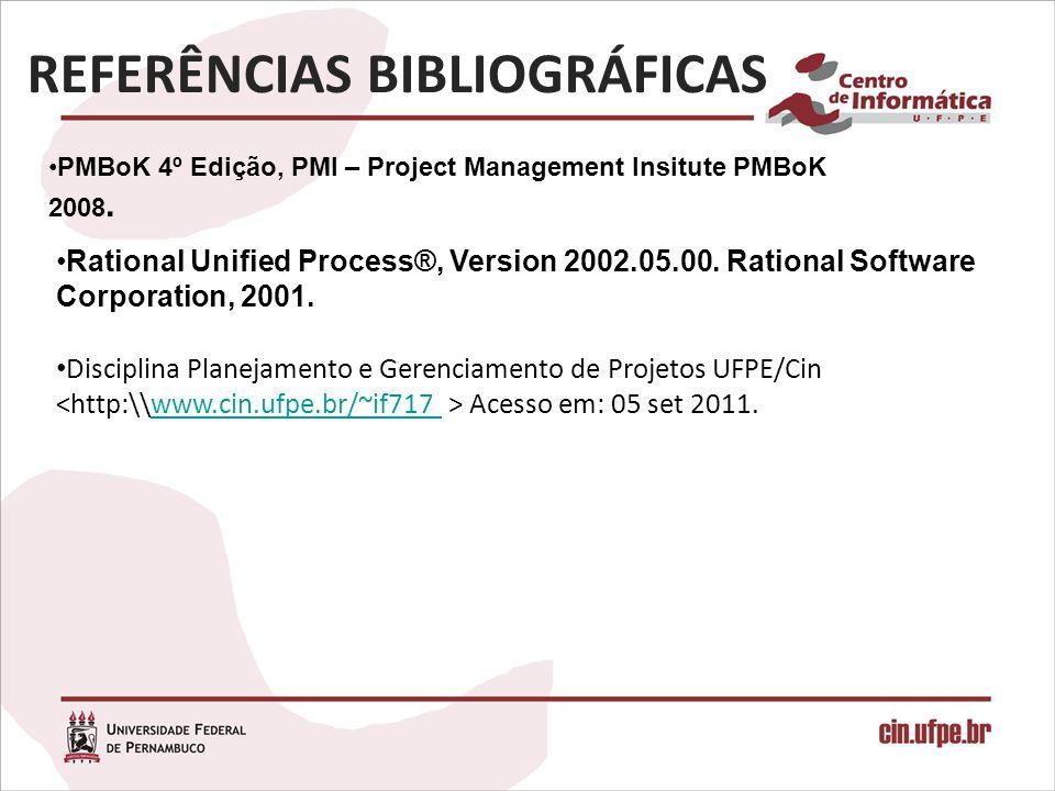 PMBoK 4º Edição, PMI – Project Management Insitute PMBoK 2008. REFERÊNCIAS BIBLIOGRÁFICAS Rational Unified Process®, Version 2002.05.00. Rational Soft