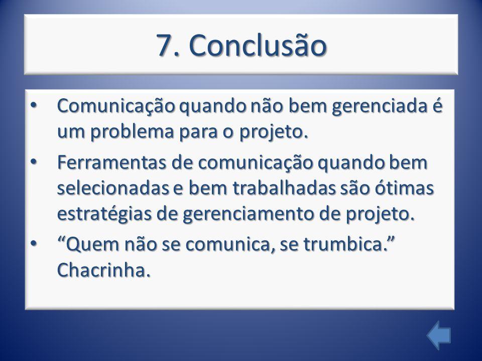 7. Conclusão Comunicação quando não bem gerenciada é um problema para o projeto. Comunicação quando não bem gerenciada é um problema para o projeto. F