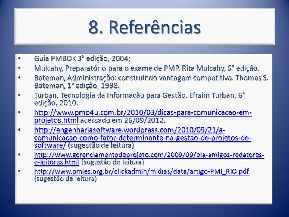 8. Referências Guia PMBOK 3° edição, 2004; Guia PMBOK 3° edição, 2004; Mulcahy, Preparatório para o exame de PMP. Rita Mulcahy, 6° edição. Mulcahy, Pr