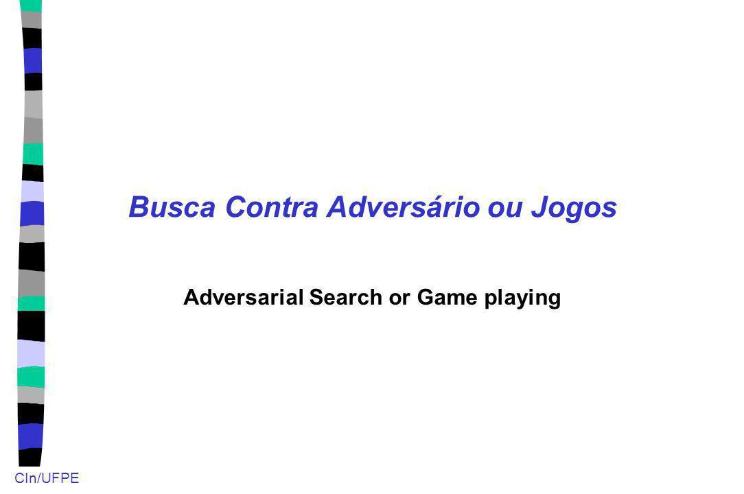 CIn/UFPE Busca Contra Adversário ou Jogos Adversarial Search or Game playing