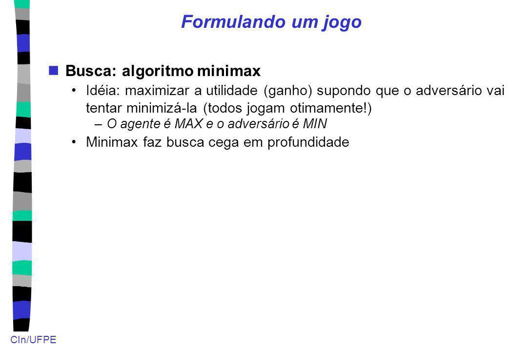 Formulando um jogo Busca: algoritmo minimax Idéia: maximizar a utilidade (ganho) supondo que o adversário vai tentar minimizá-la (todos jogam otimamen