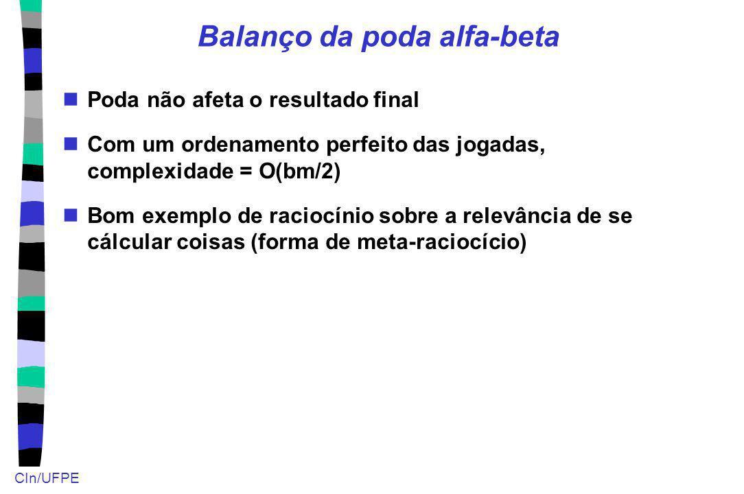 CIn/UFPE Balanço da poda alfa-beta Poda não afeta o resultado final Com um ordenamento perfeito das jogadas, complexidade = O(bm/2) Bom exemplo de rac