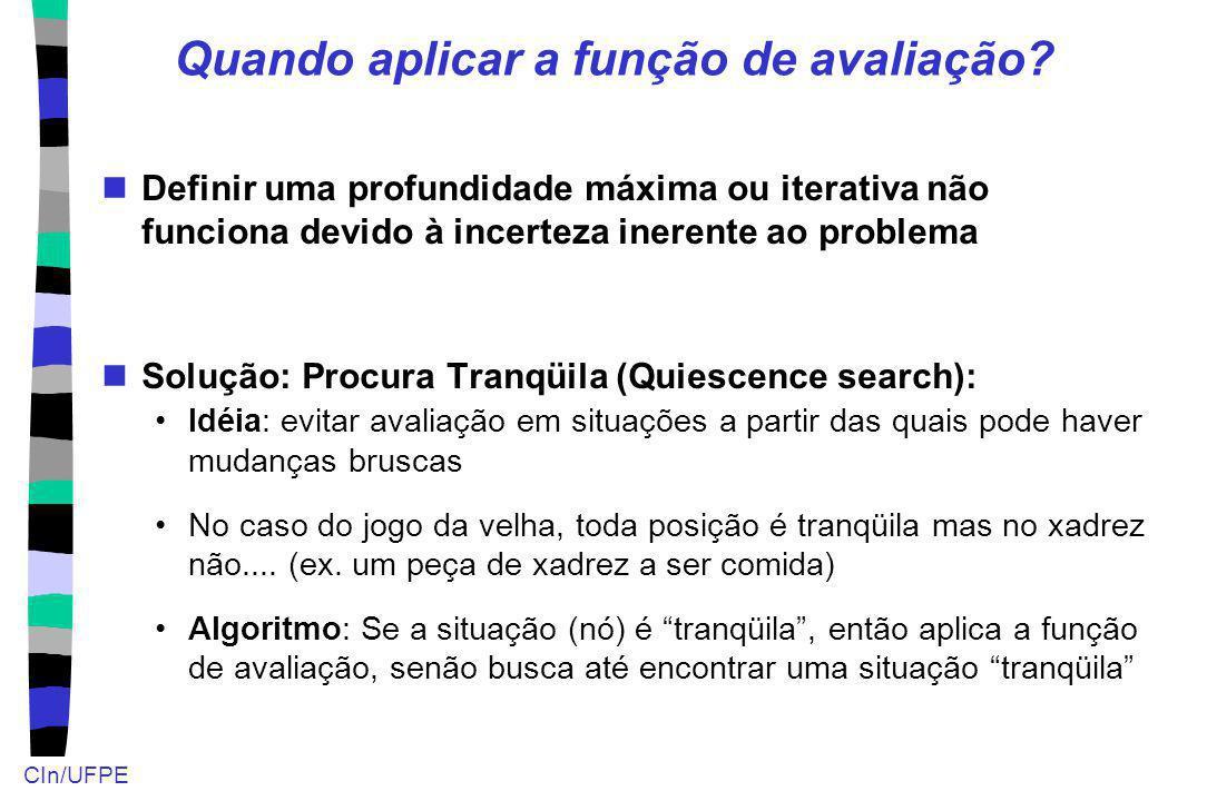 CIn/UFPE Quando aplicar a função de avaliação? Definir uma profundidade máxima ou iterativa não funciona devido à incerteza inerente ao problema Soluç