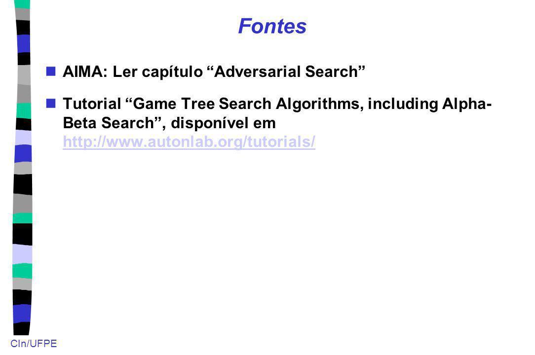 CIn/UFPE Fontes AIMA: Ler capítulo Adversarial Search Tutorial Game Tree Search Algorithms, including Alpha- Beta Search, disponível em http://www.aut