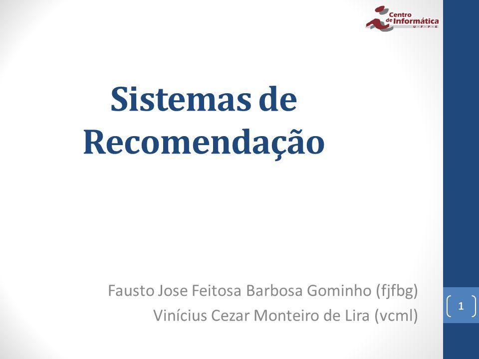Sistemas de Recomendação Fausto Jose Feitosa Barbosa Gominho (fjfbg) Vinícius Cezar Monteiro de Lira (vcml) 1
