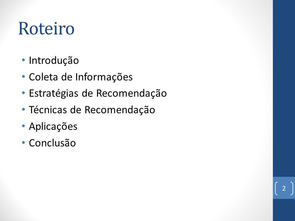 Roteiro Introdução Coleta de Informações Estratégias de Recomendação Técnicas de Recomendação Aplicações Conclusão 2