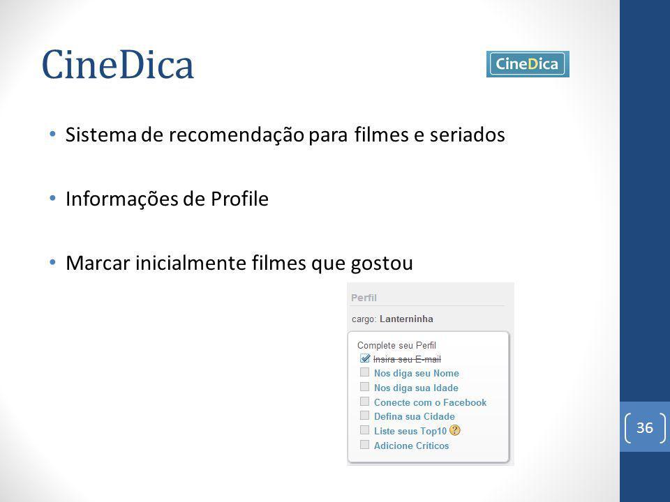 CineDica 36 Sistema de recomendação para filmes e seriados Informações de Profile Marcar inicialmente filmes que gostou