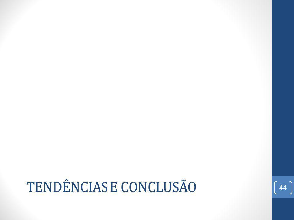 TENDÊNCIAS E CONCLUSÃO 44