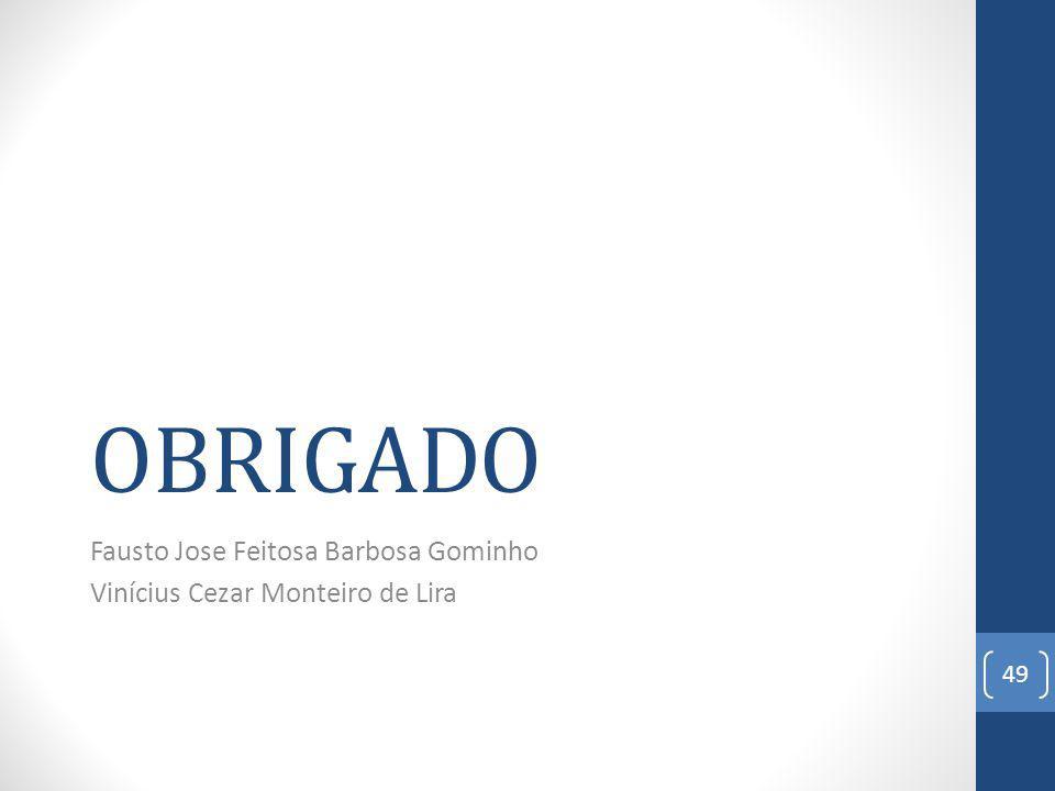OBRIGADO Fausto Jose Feitosa Barbosa Gominho Vinícius Cezar Monteiro de Lira 49