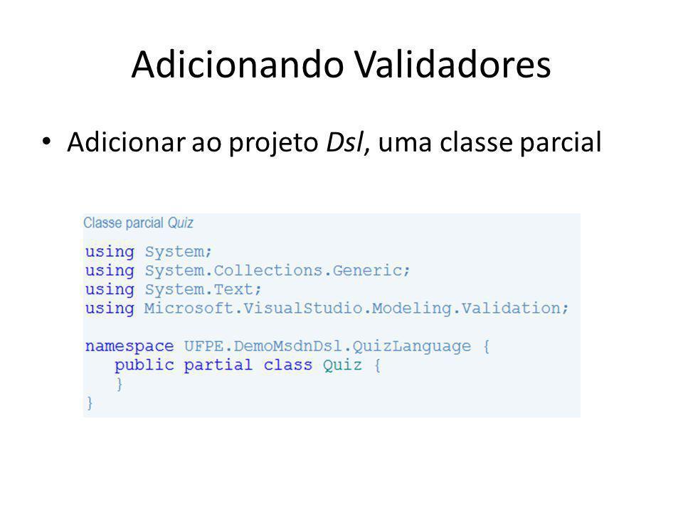 Adicionando Validadores Adicionar ao projeto Dsl, uma classe parcial