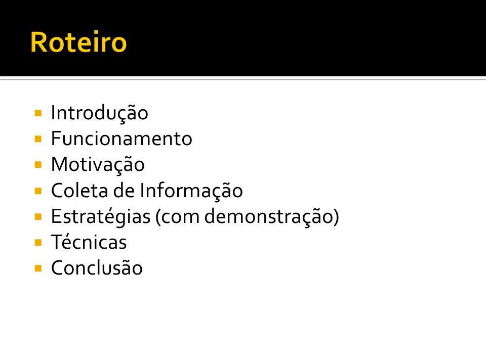 Introdução Funcionamento Motivação Coleta de Informação Estratégias (com demonstração) Técnicas Conclusão