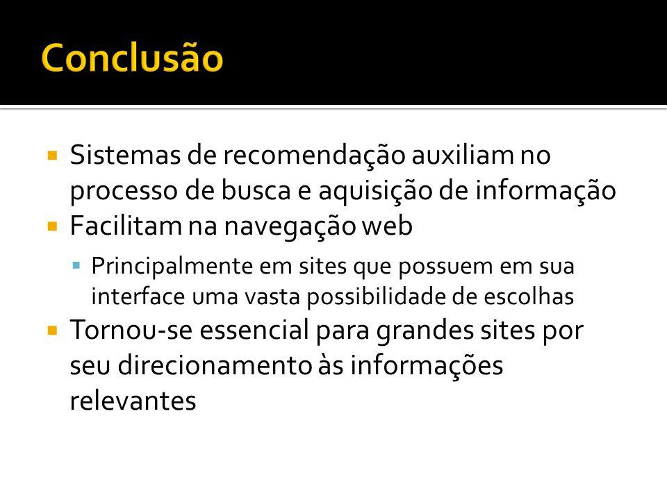 Sistemas de recomendação auxiliam no processo de busca e aquisição de informação Facilitam na navegação web Principalmente em sites que possuem em sua