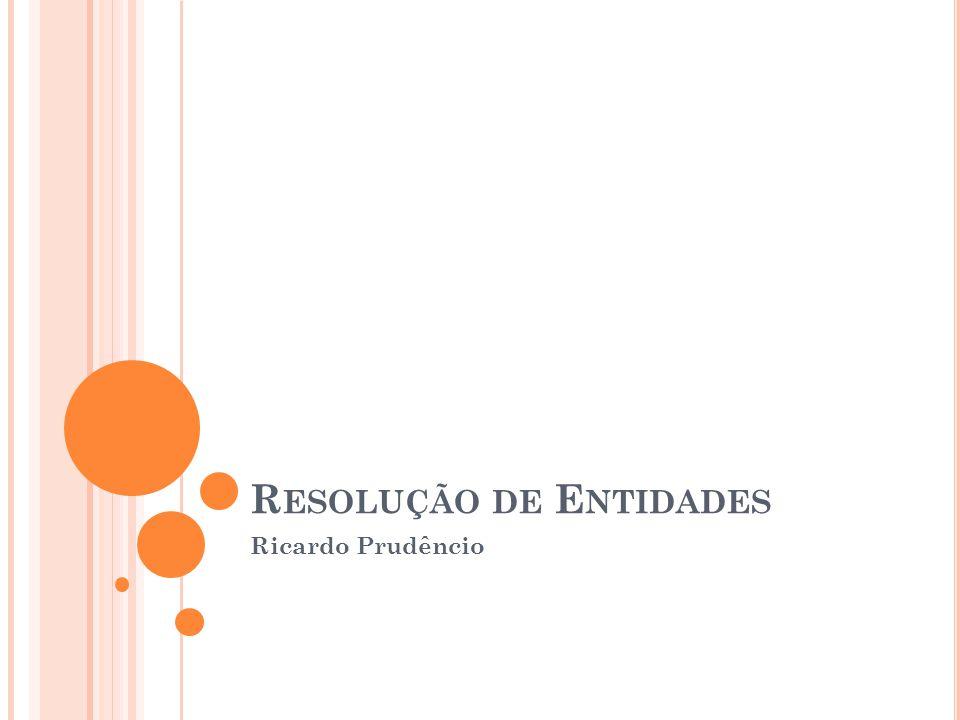 R ESOLUÇÃO DE E NTIDADES Ricardo Prudêncio