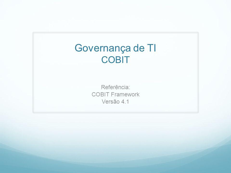 Governança de TI COBIT Referência: COBIT Framework Versão 4.1