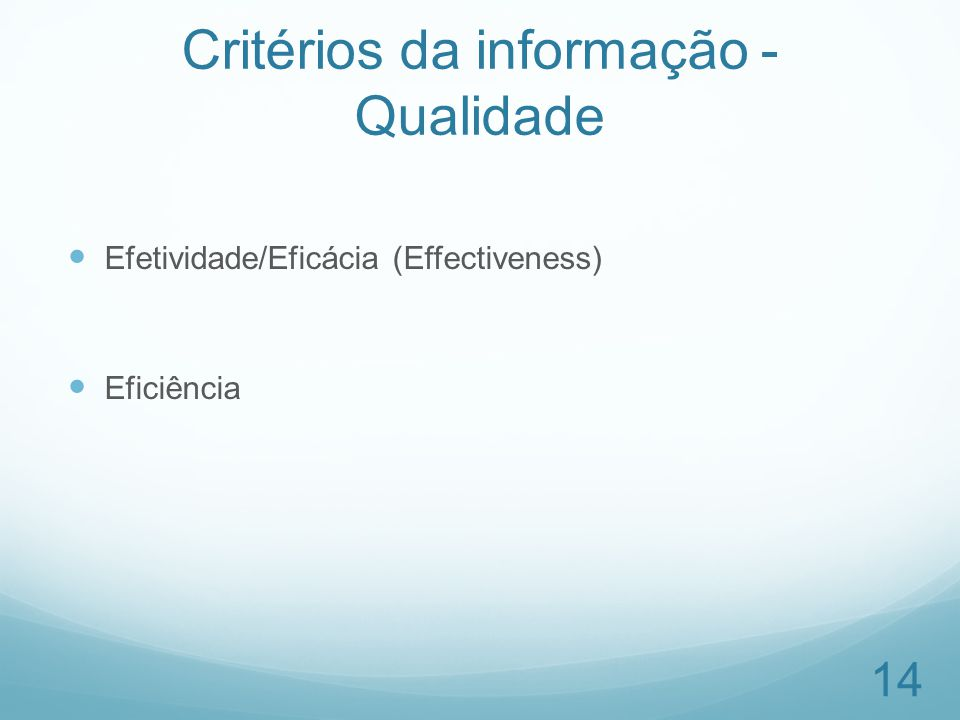 Critérios da informação - Qualidade Efetividade/Eficácia (Effectiveness) Eficiência 14
