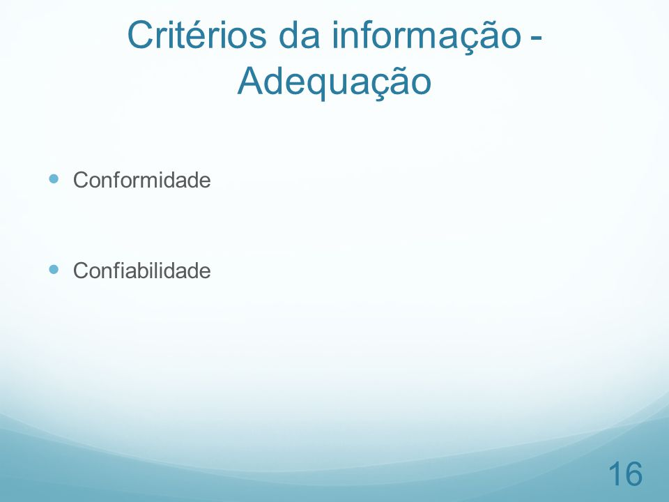 Critérios da informação - Adequação Conformidade Confiabilidade 16