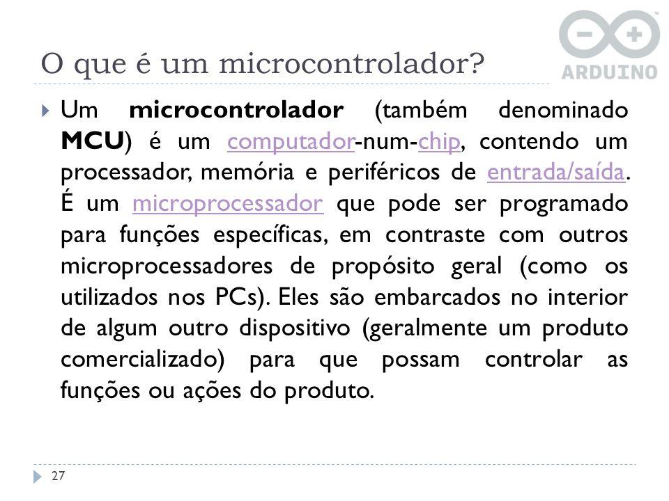 O que é um microcontrolador? Um microcontrolador (também denominado MCU) é um computador-num-chip, contendo um processador, memória e periféricos de e