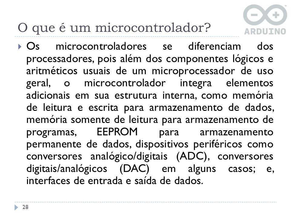 O que é um microcontrolador? Os microcontroladores se diferenciam dos processadores, pois além dos componentes lógicos e aritméticos usuais de um micr
