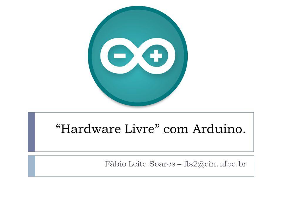 Hardware Livre com Arduino. Fábio Leite Soares – fls2@cin.ufpe.br