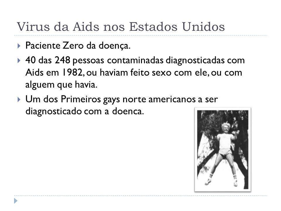 Virus da Aids nos Estados Unidos Paciente Zero da doença. 40 das 248 pessoas contaminadas diagnosticadas com Aids em 1982, ou haviam feito sexo com el