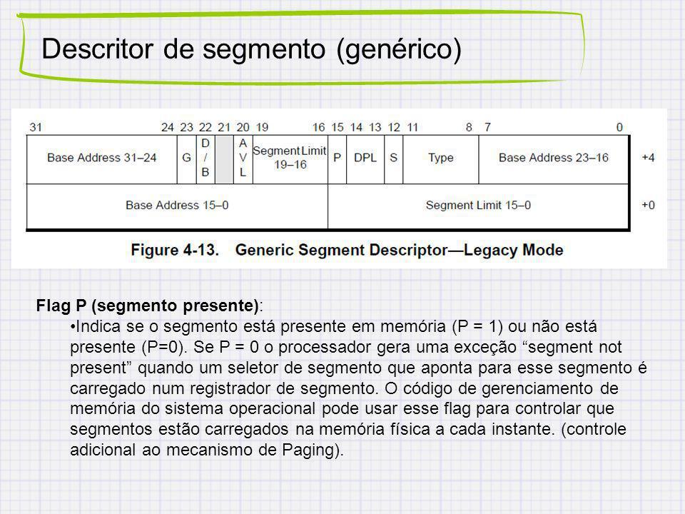 Descritor de segmento (genérico) Flag P (segmento presente): Indica se o segmento está presente em memória (P = 1) ou não está presente (P=0).