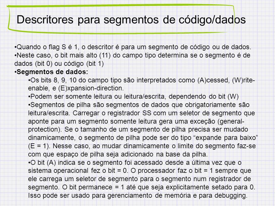 Descritores para segmentos de código/dados Quando o flag S é 1, o descritor é para um segmento de código ou de dados. Neste caso, o bit mais alto (11)