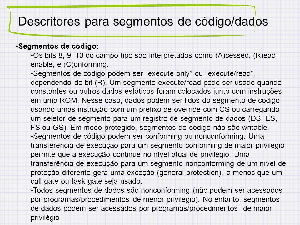Descritores para segmentos de código/dados Segmentos de código: Os bits 8, 9, 10 do campo tipo são interpretados como (A)cessed, (R)ead- enable, e (C)