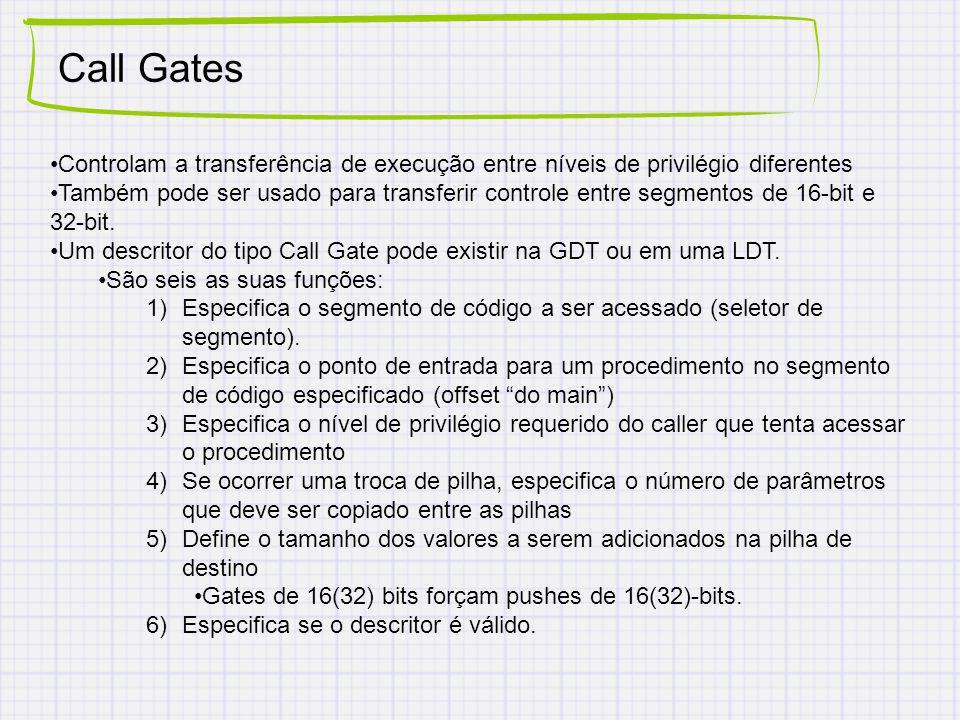 Call Gates Controlam a transferência de execução entre níveis de privilégio diferentes Também pode ser usado para transferir controle entre segmentos de 16-bit e 32-bit.