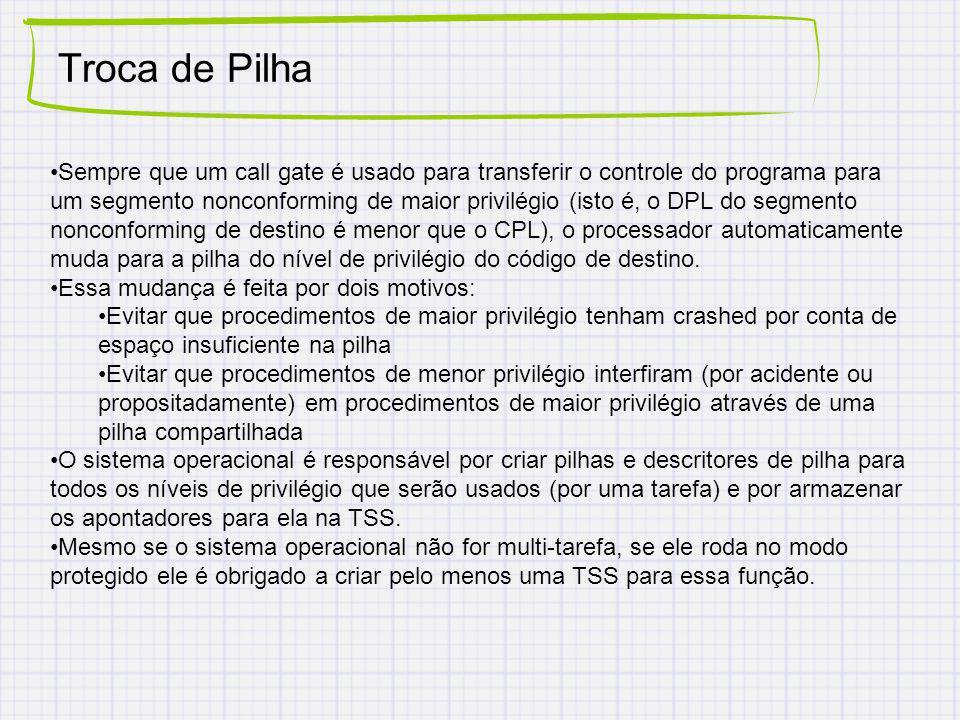 Troca de Pilha Sempre que um call gate é usado para transferir o controle do programa para um segmento nonconforming de maior privilégio (isto é, o DP