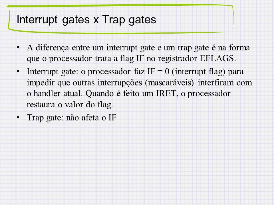 Interrupt gates x Trap gates A diferença entre um interrupt gate e um trap gate é na forma que o processador trata a flag IF no registrador EFLAGS.