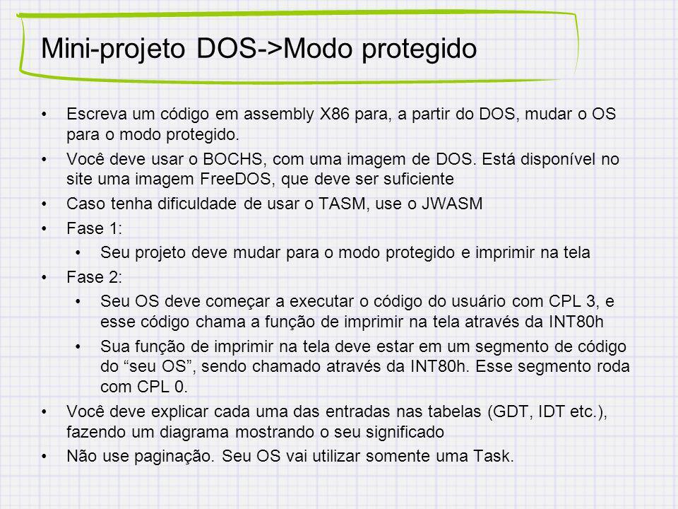 Mini-projeto DOS->Modo protegido Escreva um código em assembly X86 para, a partir do DOS, mudar o OS para o modo protegido. Você deve usar o BOCHS, co