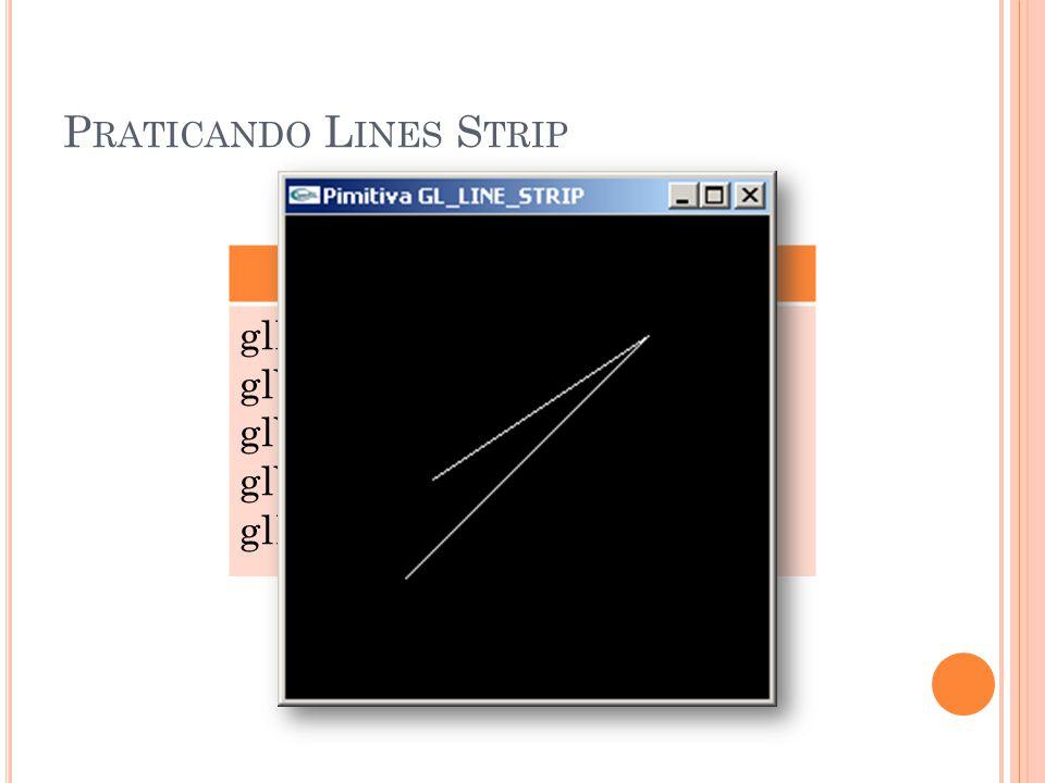 P RATICANDO L INES S TRIP GL_LINE_STRIP glBegin(GL_LINE_STRIP); glVertex3f (0.25, 0.25, 0.0); glVertex3f (0.75, 0.75, 0.0); glVertex3f (0.30, 0.45, 0.0); glEnd();