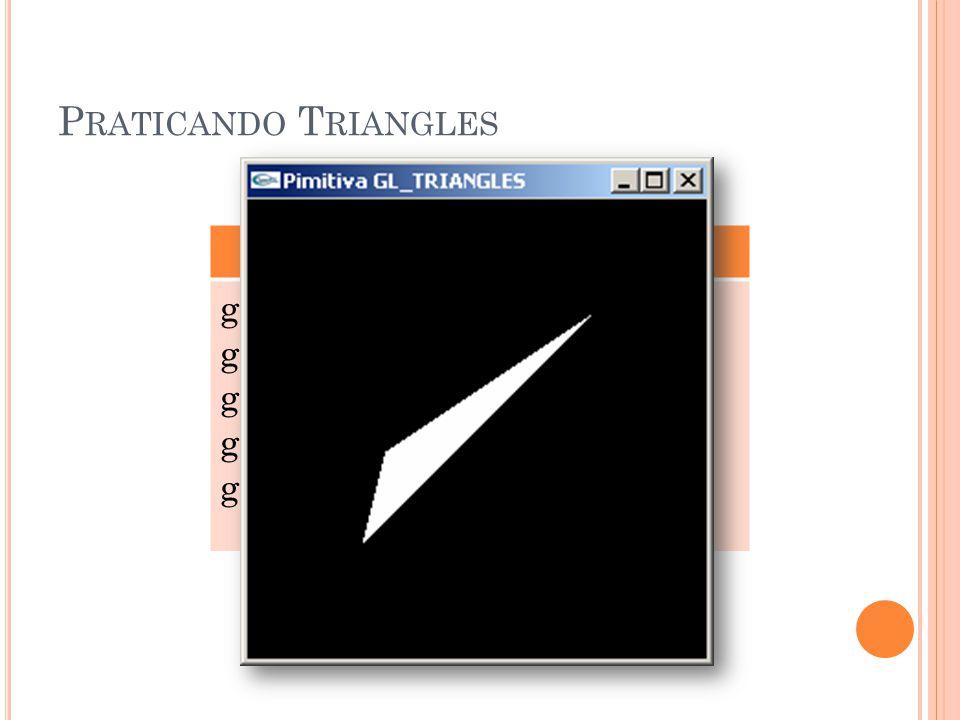 P RATICANDO T RIANGLES GL_TRIANGLES glBegin(GL_TRIANGLES); glVertex3f (0.25, 0.25, 0.0); glVertex3f (0.75, 0.75, 0.0); glVertex3f (0.30, 0.45, 0.0); glEnd();
