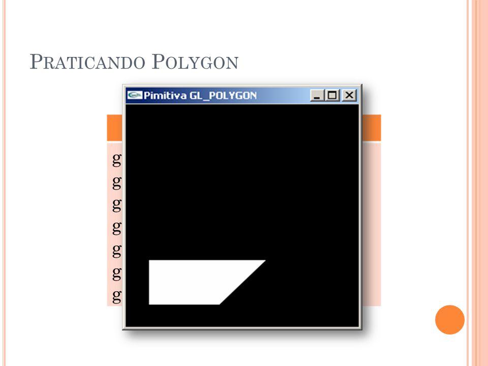 P RATICANDO P OLYGON GL_POLYGON glBegin(GL_POLYGON); glVertex3f( 0.10, 0.10,0.0 ); glVertex3f( 0.10, 0.30,0.0); glVertex3f( 0.40, 0.30,0.0); glVertex3f( 0.60, 0.30,0.0); glVertex3f( 0.40, 0.10,0.0); glEnd();