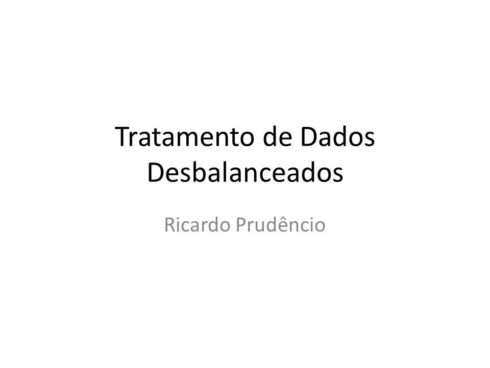 Tratamento de Dados Desbalanceados Ricardo Prudêncio