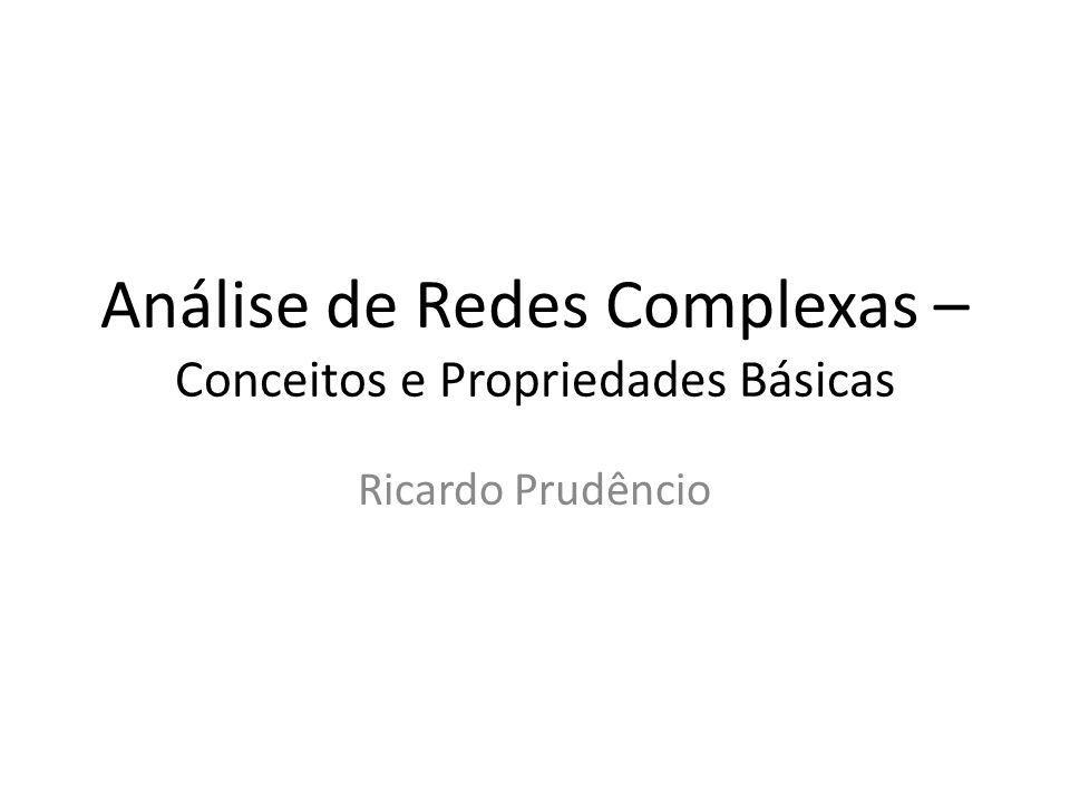 Análise de Redes Complexas – Conceitos e Propriedades Básicas Ricardo Prudêncio