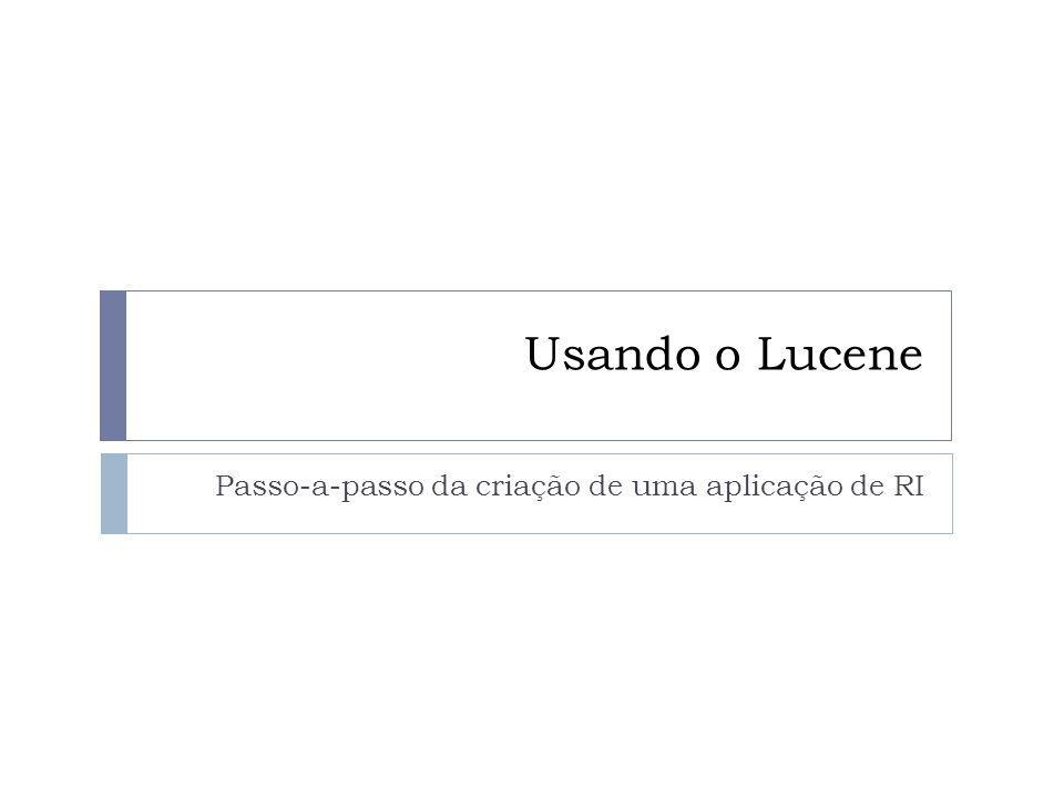 Usando o Lucene Passo-a-passo da criação de uma aplicação de RI