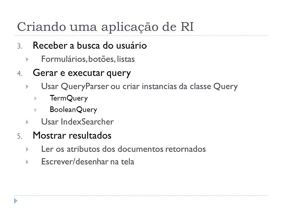 Criando uma aplicação de RI 3.Receber a busca do usuário Formulários, botões, listas 4.