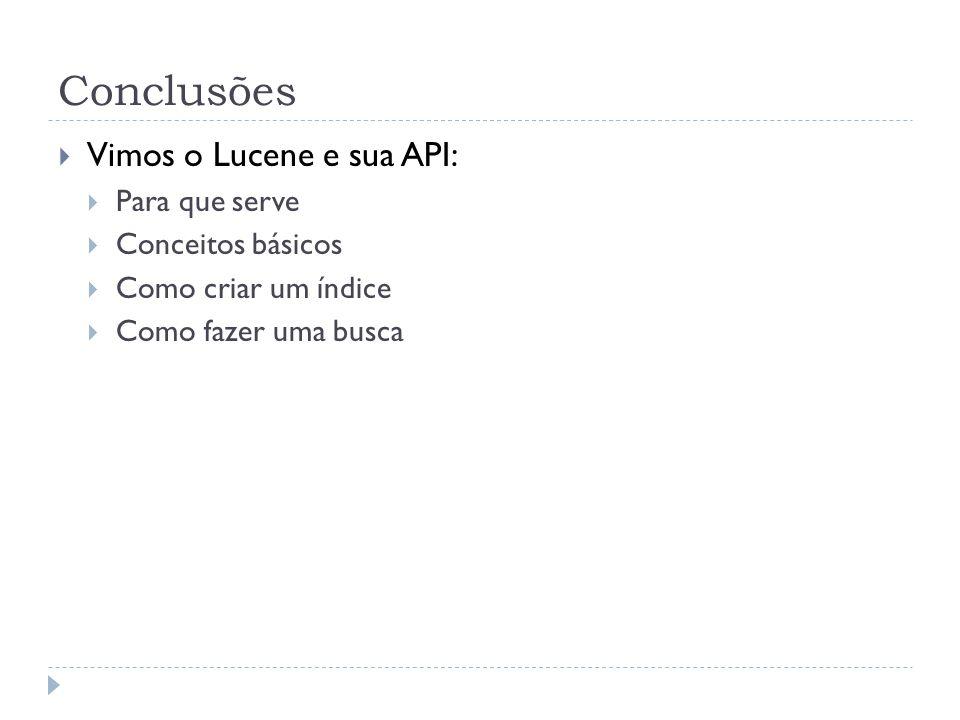 Conclusões Vimos o Lucene e sua API: Para que serve Conceitos básicos Como criar um índice Como fazer uma busca